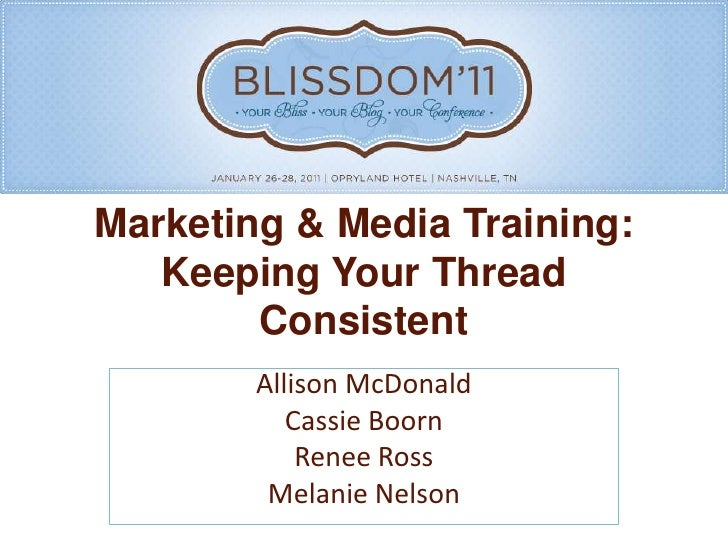 Marketing & Media Training: Keeping Your Thread Consistent<br />Allison McDonald<br />Cassie Boorn<br />Renee Ross<br />Me...