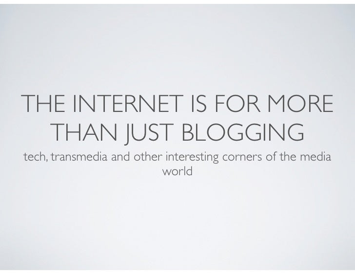 THE INTERNET IS FOR MORE  THAN JUST BLOGGINGtech, transmedia and other interesting corners of the media                   ...