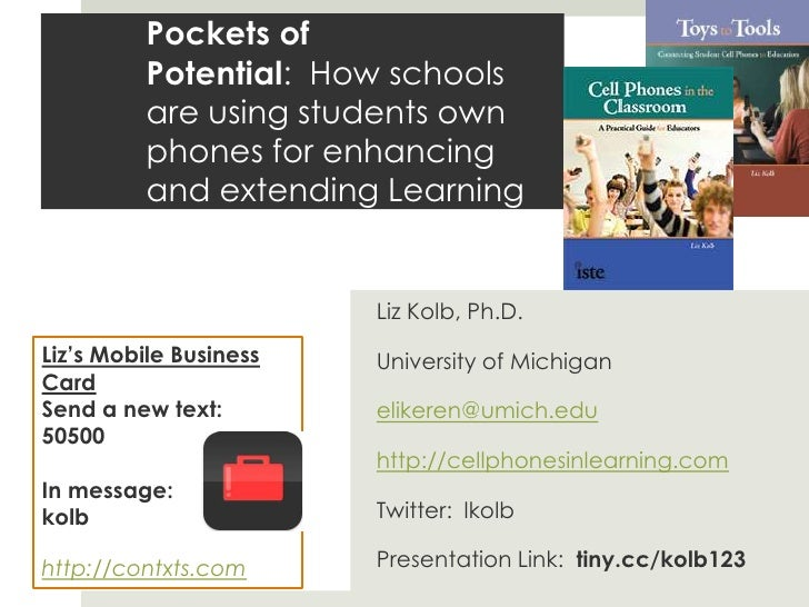Pockets of Potential: How schools are using students own phones for enhancing and extending Learning<br />Liz Kolb, Ph.D....