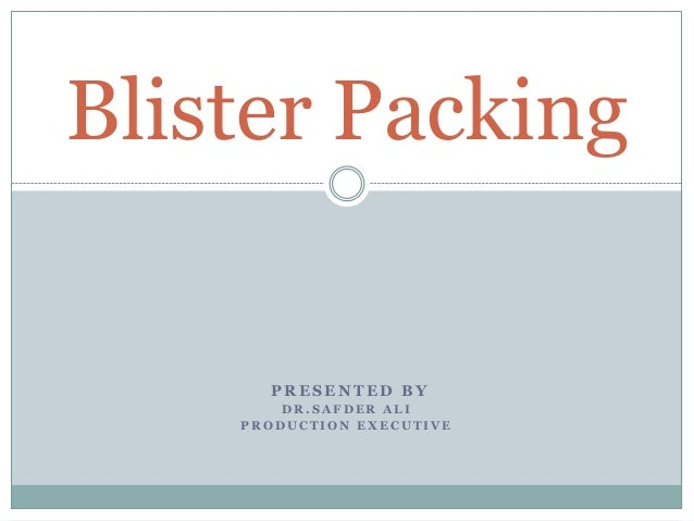 Blister Packing  PRESENTED BY DR.SAFDER ALI PRODUCTION EXECUTIVE