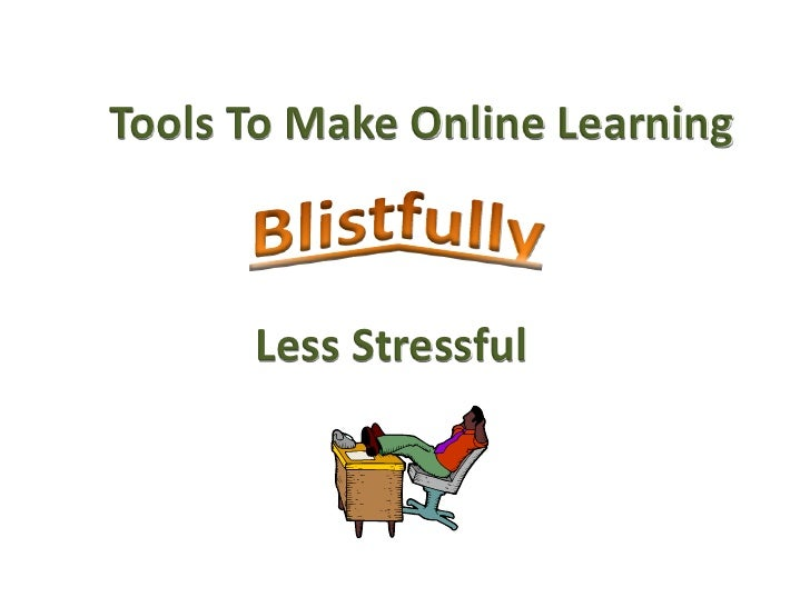 Tools To Make Online Learning          Less Stressful