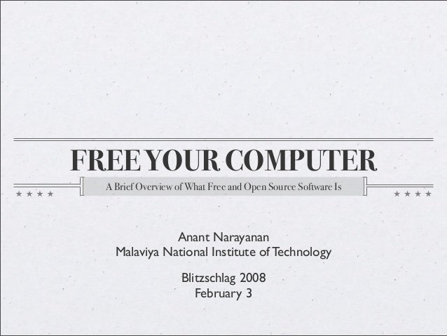 FREE YOUR COMPUTER A Brief Overview of What Free and Open Source Software Is  Anant Narayanan Malaviya National Institute ...