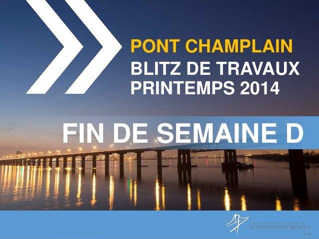 PONT CHAMPLAIN BLITZ DE TRAVAUX PRINTEMPS 2014 FIN DE SEMAINE D