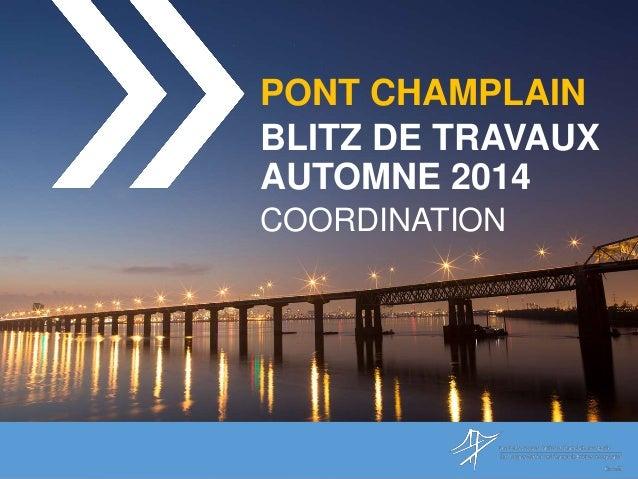 PONT CHAMPLAIN  BLITZ DE TRAVAUX  AUTOMNE 2014  COORDINATION