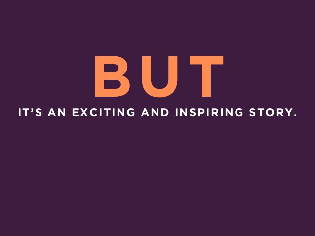 IT'S AN EXCITING AND INSPIRING STORY. BUT