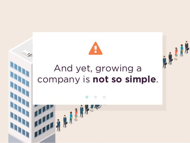 And yet, growing a company is not so simple.