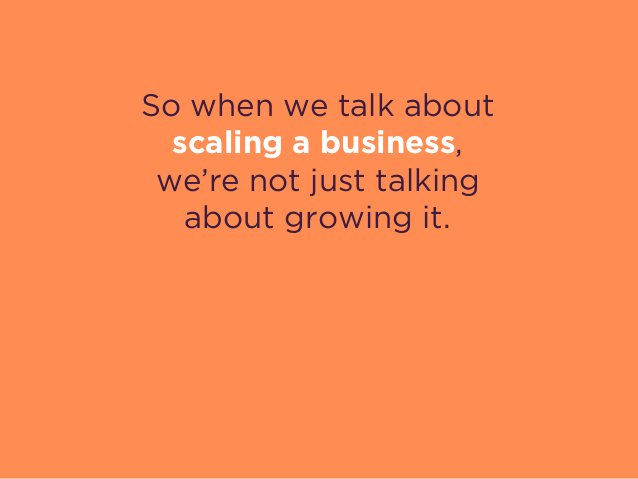 So when we talk about scaling a business, we're not just talking about growing it. We're talking about improving its abil...