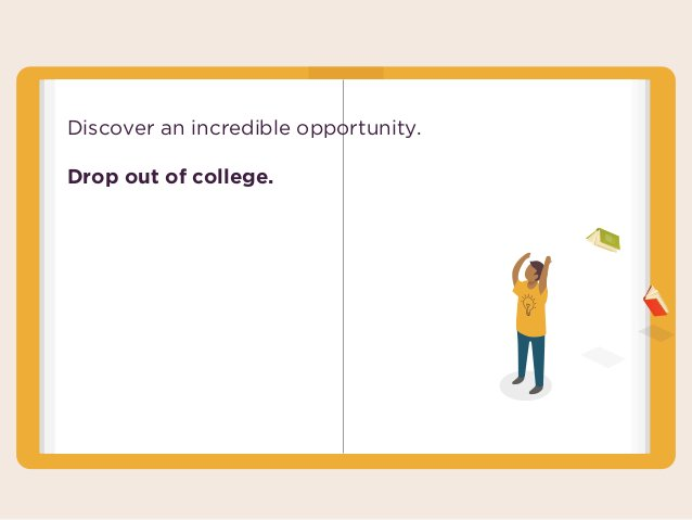 Discover an incredible opportunity. Drop out of college.