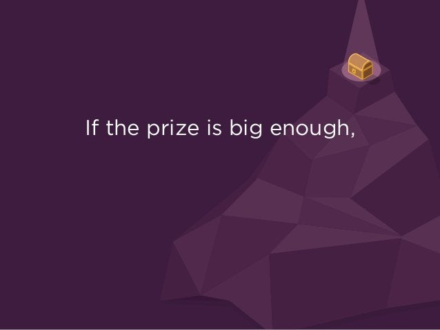 If the prize is big enough, and the competition is intense enough,