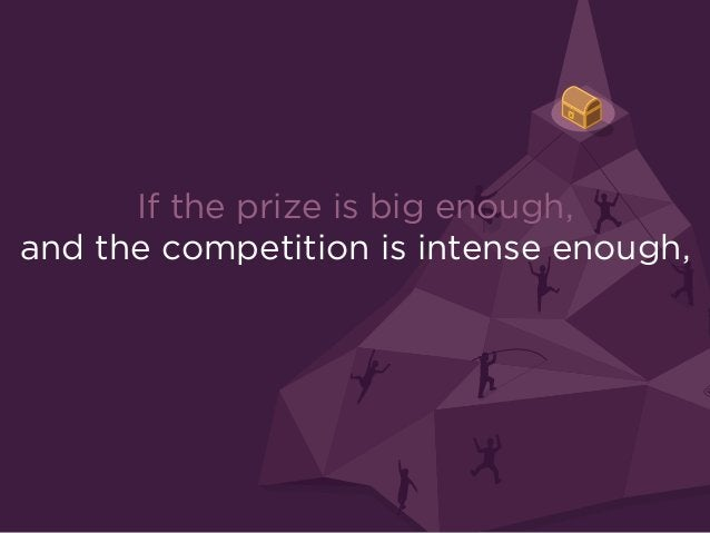 If the prize is big enough, and the competition is intense enough, blitzscaling becomes the optimal strategy.