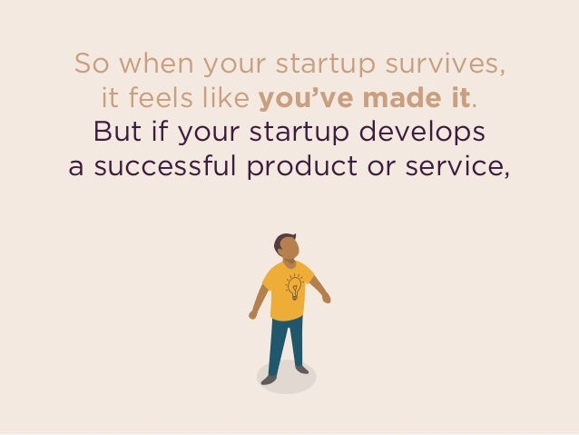 So when your startup survives, 