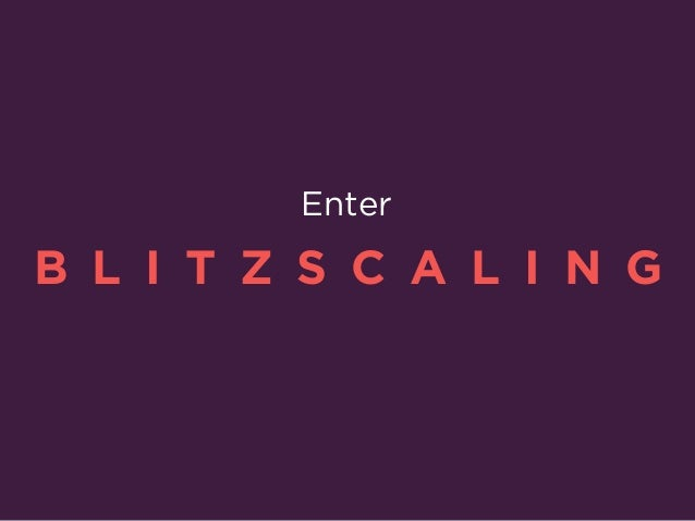 BLITZ•SCALING To be the first to reach critical scale.