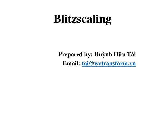 Blitzscaling Prepared by: Huỳnh Hữu Tài Email: tai@wetransform.vn