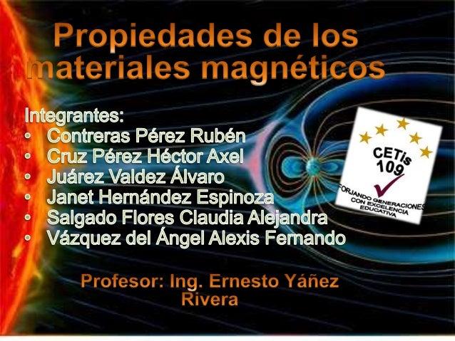 El magnetismo es el      fenómeno por el cual los     materiales muestran unafuerza atractiva ó repulsiva ó influyen en ot...