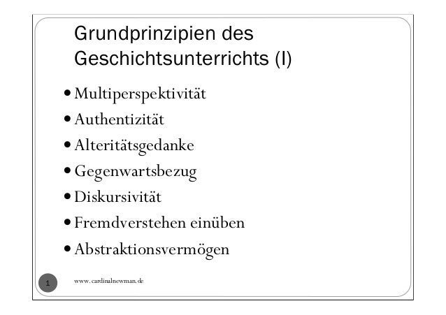 www.cardinalnewman.de1 Grundprinzipien des Geschichtsunterrichts (I) Multiperspektivität Authentizität Alteritätsgedanke G...