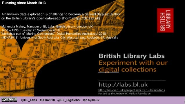 1 @BL_Labs #DHA2018 @BL_DigiSchol labs@bl.uk http://www.bl.uk/projects/british-library-labs Funded by the Andrew W. Mellon...