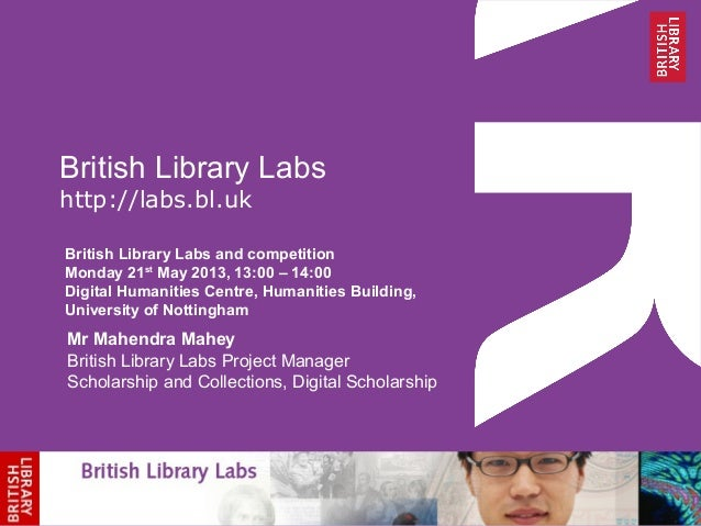 British Library Labshttp://labs.bl.ukBritish Library Labs and competitionMonday 21stMay 2013, 13:00 – 14:00Digital Humanit...