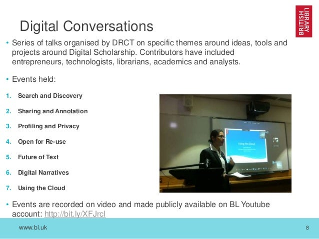 www.bl.uk 8 Digital Conversations • Series of talks organised by DRCT on specific themes around ideas, tools and projects ...