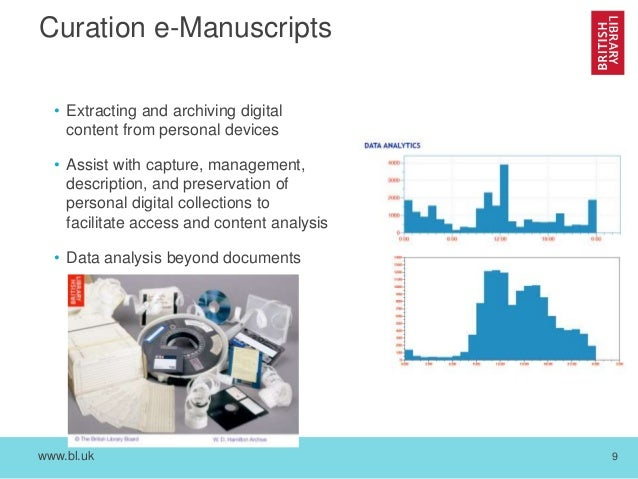 www.bl.uk 9 Curation e-Manuscripts • Extracting and archiving digital content from personal devices • Assist with capture,...