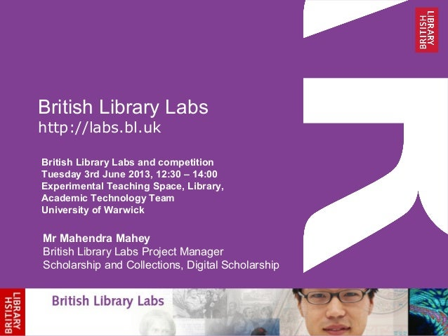 British Library Labshttp://labs.bl.ukBritish Library Labs and competitionTuesday 3rd June 2013, 12:30 – 14:00Experimental ...