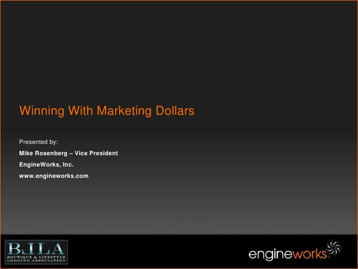 Winning With Marketing DollarsPresented by:Mike Rosenberg – Vice PresidentEngineWorks, Inc. www.engineworks.com<br />