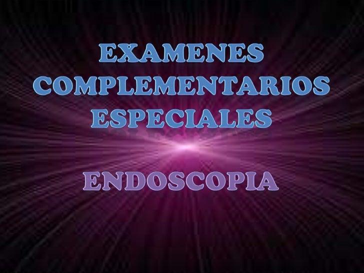 EXAMENES COMPLEMENTARIOS<br />ESPECIALES<br />ENDOSCOPIA<br />