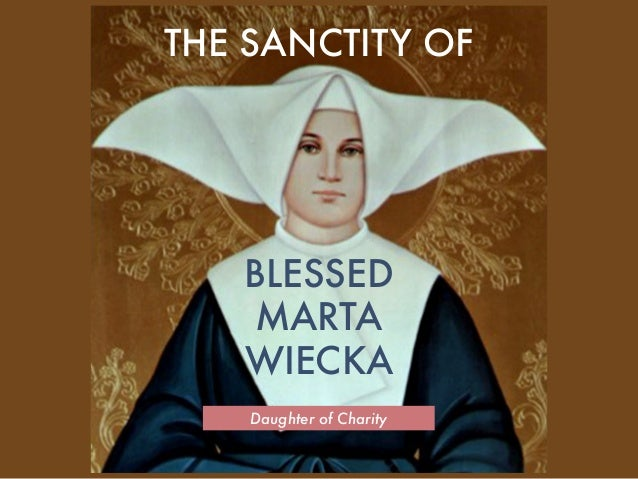 Daughter of Charity THE SANCTITY OF BLESSED MARTA WIECKA
