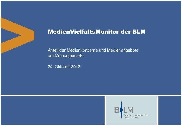 MedienVielfaltsMonitor der BLM Anteil der Medienkonzerne und Medienangebote am Meinungsmarkt 24. Oktober 2012