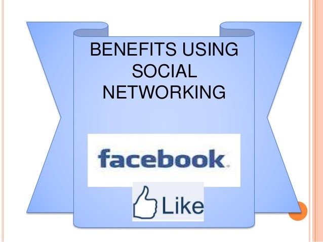 the benefits of social networking The benefits of social media: how being social can improve your marketing what does social media mean to you do you think of it as a trend or is it a mysterious buzzword surrounded with confusion.