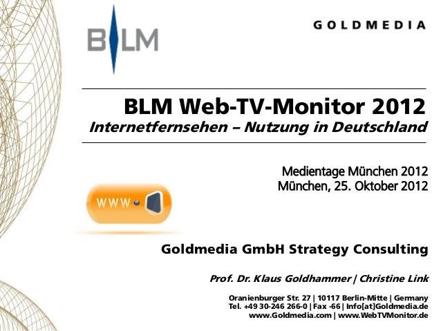 BLM Web-TV-Monitor 2012 Internetfernsehen – Nutzung in Deutschland Medientage München 2012 München, 25. Oktober 2012 Goldm...