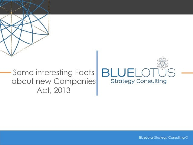 BlueLotus Strategy Consulting © BlueLotus Strategy Consulting © Some interesting Facts about new Companies Act, 2013