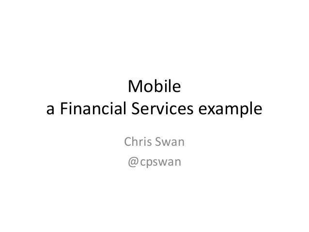 Mobilea Financial Services example          Chris Swan          @cpswan