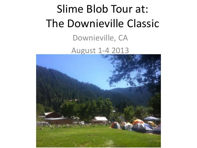 Slime Blob Tour at: The Downieville Classic Downieville, CA August 1-4 2013