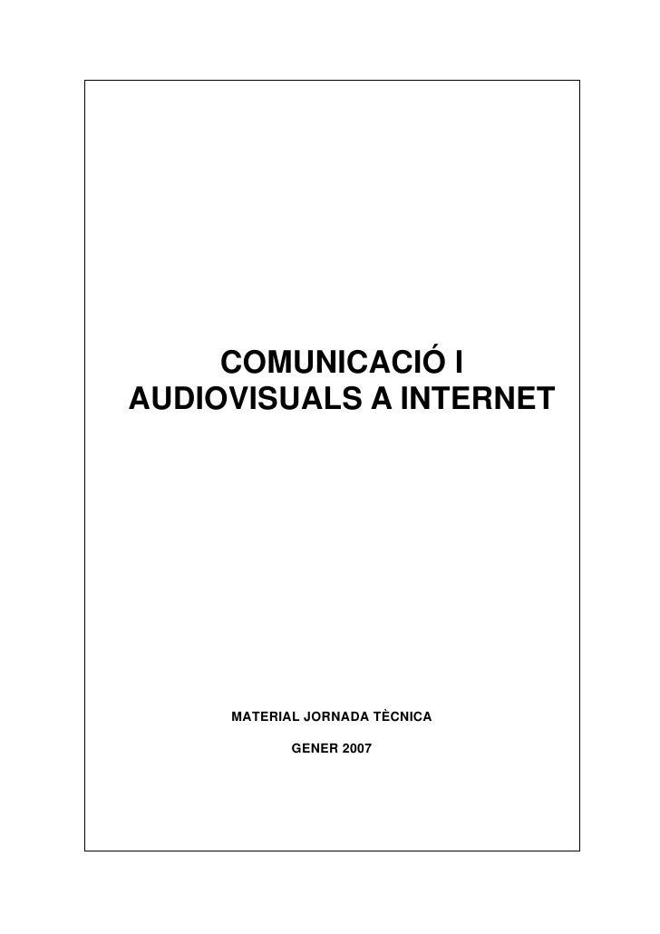 COMUNICACIÓ I AUDIOVISUALS A INTERNET          MATERIAL JORNADA TÈCNICA              GENER 2007