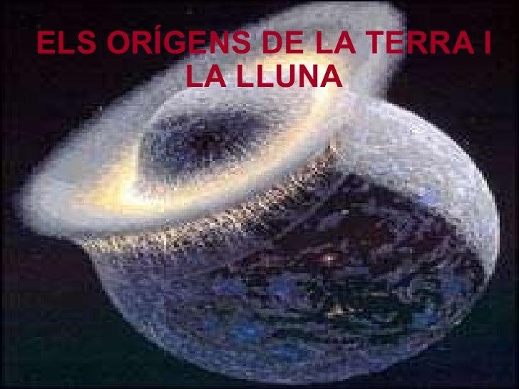 ELS ORÍGENS DE LA TERRA I LA LLUNA
