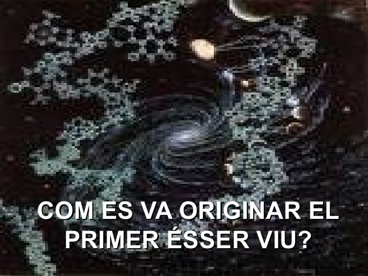 COM ES VA ORIGINAR EL PRIMER ÉSSER VIU?