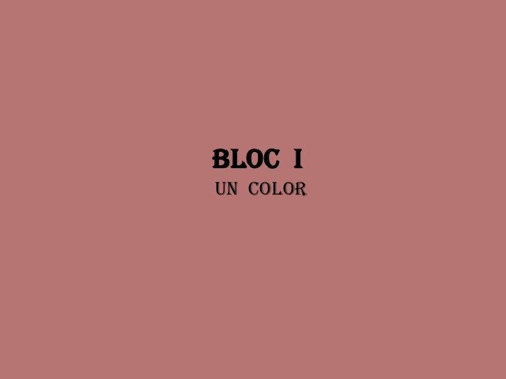 BLOC  I<br />UN  COLOR<br />