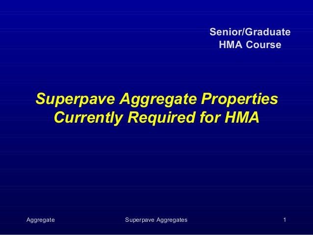 Senior/Graduate                                     HMA Course  Superpave Aggregate Properties    Currently Required for H...