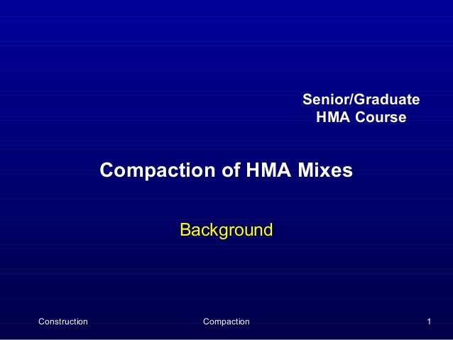 Senior/Graduate                                      HMA Course               Compaction of HMA Mixes                     ...