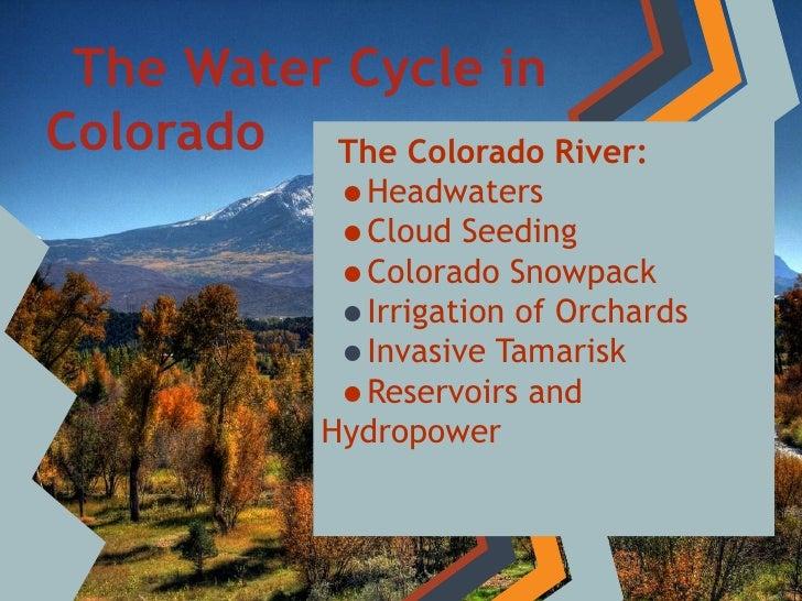 The Water Cycle inColorado The Colorado River:          •Headwaters          •Cloud Seeding          •Colorado Snowpack   ...