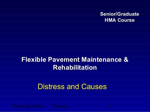 Rehab & Maint Distress 1Flexible Pavement Maintenance &RehabilitationDistress and CausesSenior/GraduateHMA Course