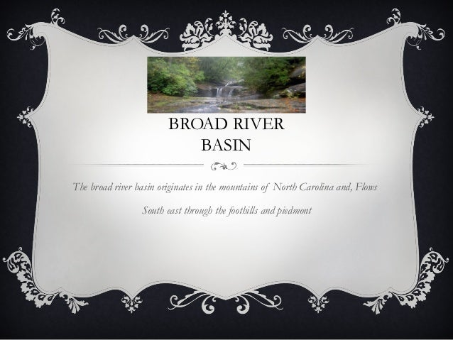 BROAD RIVER                           BASINThe broad river basin originates in the mountains of North Carolina and, Flows ...