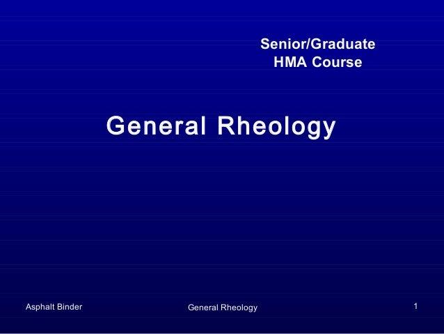 Senior/Graduate HMA Course  General Rheology  Asphalt Binder  General Rheology  1