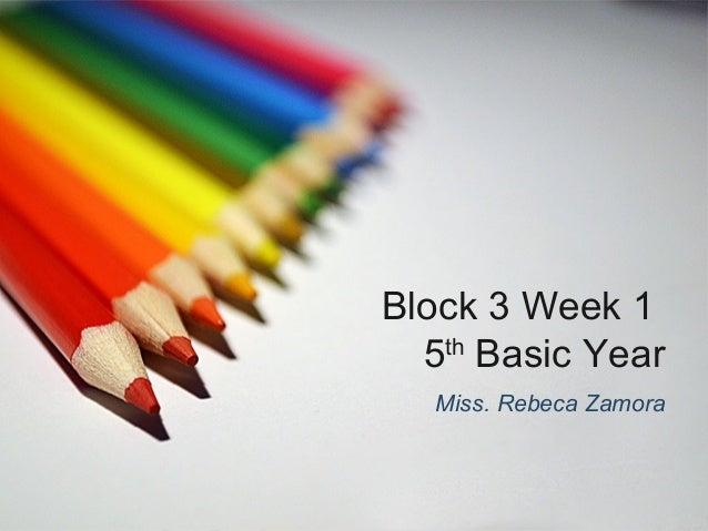 Block 3 Week 1 5th Basic Year Miss. Rebeca Zamora