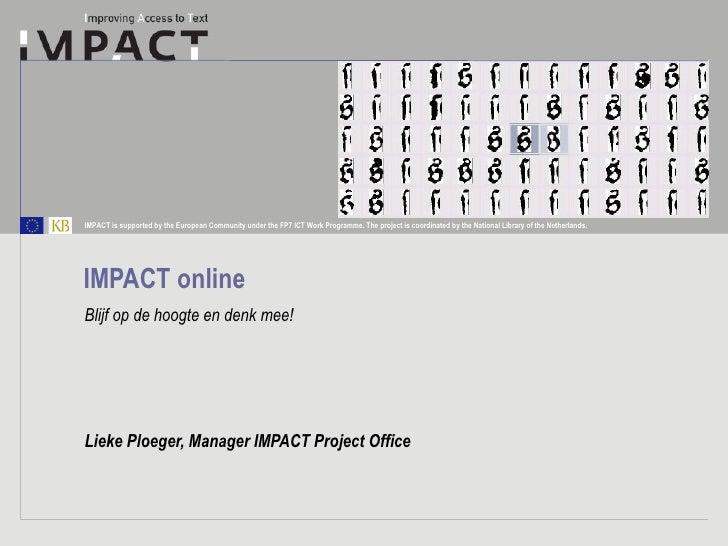 IMPACT online Blijf op de hoogte en denk mee! Lieke Ploeger, Manager IMPACT Project Office
