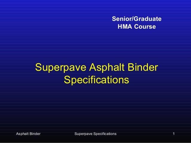 Senior/Graduate HMA Course  Superpave Asphalt Binder Specifications  Asphalt Binder  Superpave Specifications  1