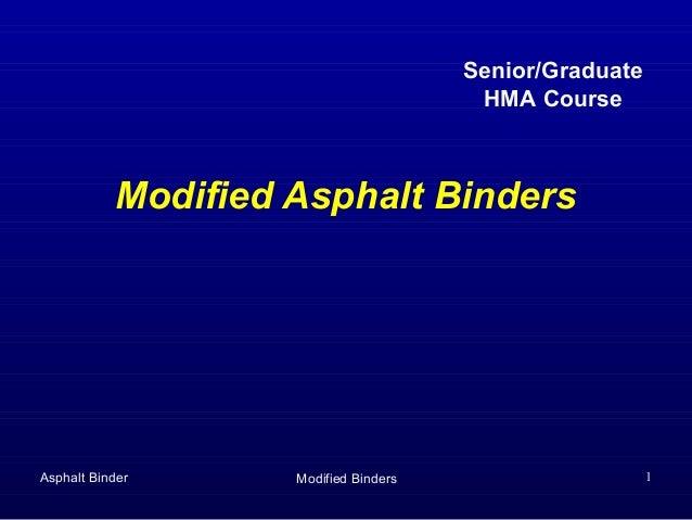 Senior/Graduate HMA Course  Modified Asphalt Binders  Asphalt Binder  Modified Binders  1