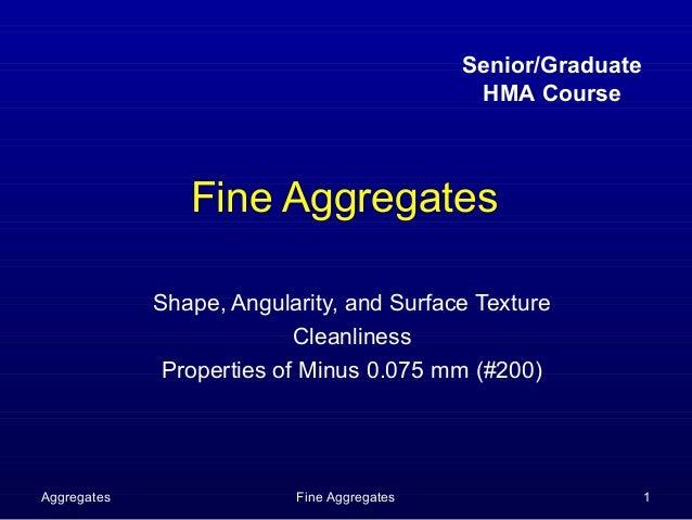 Senior/Graduate                                             HMA Course                Fine Aggregates             Shape, A...