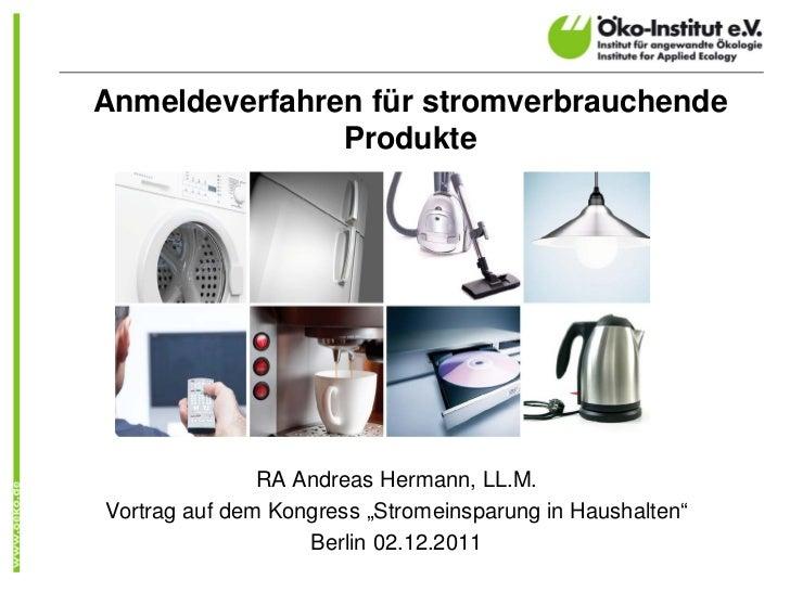 Anmeldeverfahren für stromverbrauchende               Produkte               RA Andreas Hermann, LL.M.Vortrag auf dem Kong...