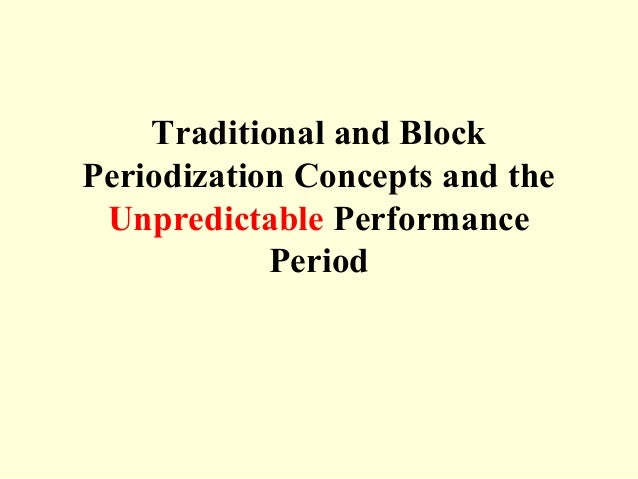 Traditional and BlockPeriodization Concepts and the Unpredictable Performance            Period